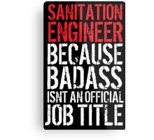 Cool Sanitation Engineer because Badass Isn't an Official Job Title' Tshirt, Accessories and Gifts Metal Print