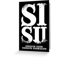 SISU - Strenght Inside, Strength Underneath  Greeting Card