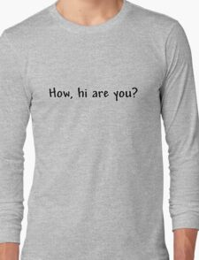 How, hi are you? Long Sleeve T-Shirt