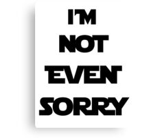 I'm Not Even Sorry Canvas Print