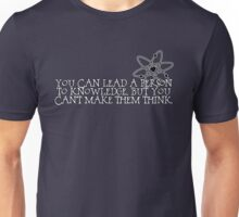 You can lead a person to knowledge, but you can't make them think Unisex T-Shirt