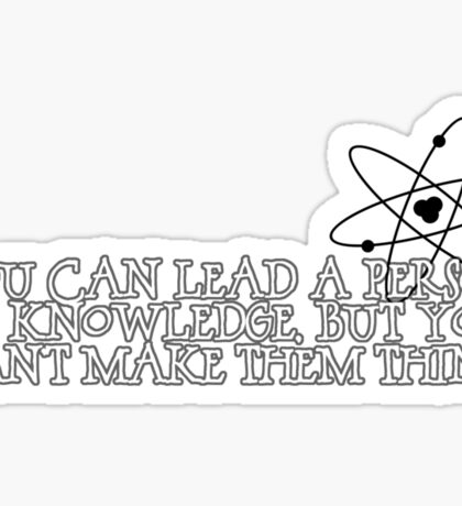 You can lead a person to knowledge, but you can't make them think Sticker