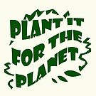 Plant it For the Planet Print by red addiction