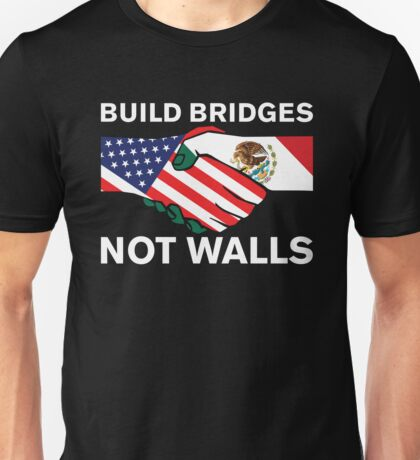 Build Bridges Not Walls Unisex T-Shirt