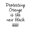 Protesting Orange - That's the New Black!  Anti Trump by cinn