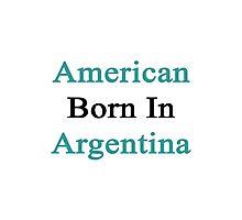 American Born In Argentina  Photographic Print