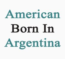 American Born In Argentina  by supernova23