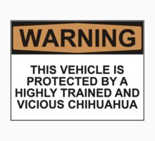 WARNING: THIS VEHICLE IS PROTECTED BY A HIGHLY TRAINED AND VICIOUS CHIHUAHUA by Bundjum