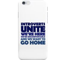 Introverts unite we're here we're uncomfortable and we want to go home iPhone Case/Skin