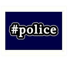 Police - Hashtag - Black & White Art Print