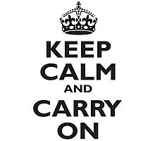 Keep Calm & Carry On, Be British! Blighty, UK, United Kingdom, Black on white Photographic Print