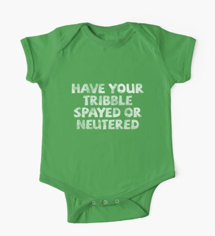Have your tribble spayed or neutered One Piece - Short Sleeve