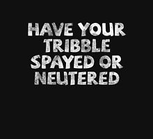 Have your tribble spayed or neutered Unisex T-Shirt