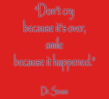 "Dr. Seuss, ""Don't cry because it's over, smile because it happened.""  Kids Clothes"
