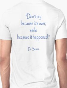 "Dr. Seuss, ""Don't cry because it's over, smile because it happened.""  T-Shirt"