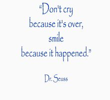 "Dr. Seuss, ""Don't cry because it's over, smile because it happened.""  Womens Fitted T-Shirt"