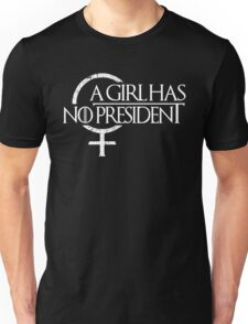 A Girl Has NO President Unisex T-Shirt
