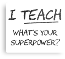 I Teach What Is Your Superpower? Metal Print