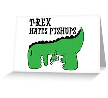T-Rex Hates Pushups Greeting Card