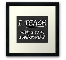 I Teach What Is Your Superpower? Framed Print