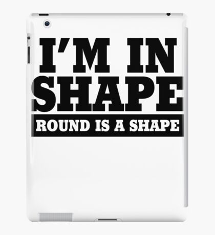 I'm in shape - Round is a shape iPad Case/Skin