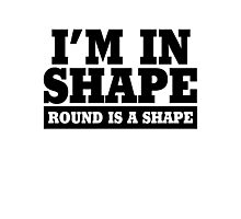I'm in shape - Round is a shape Photographic Print