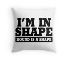I'm in shape - Round is a shape Throw Pillow