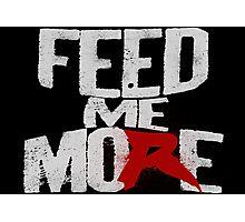Feed Me More (Da Big Guy) Photographic Print