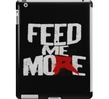 Feed Me More (Da Big Guy) iPad Case/Skin