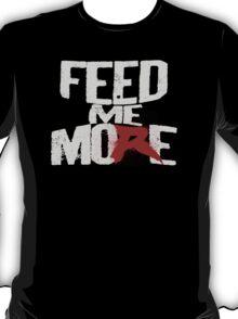 Feed Me More (Da Big Guy) T-Shirt