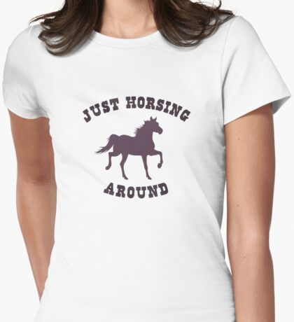 Just Horsing Around Horse Womens Fitted T-Shirt