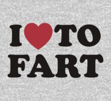 I Love To Fart by ISLWMP
