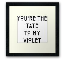 You're the Tate to my Violet Framed Print