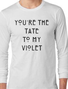 You're the Tate to my Violet Long Sleeve T-Shirt