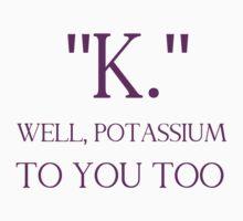 """K."" WELL, POTASSIUM TO YOU TOO Kids Clothes"
