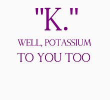 """K."" WELL, POTASSIUM TO YOU TOO Womens Fitted T-Shirt"