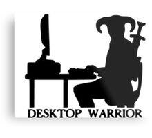 Desktop Warrior Metal Print