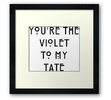You're the Violet to my Tate Framed Print