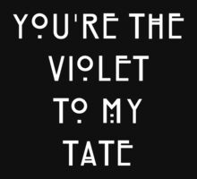 You're the Violet to my Tate by princessbedelia