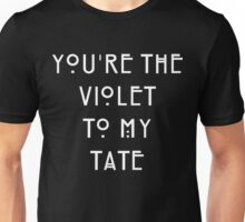 You're the Violet to my Tate Unisex T-Shirt