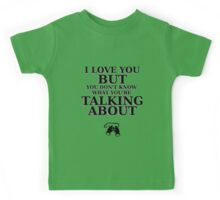 Moonrise Kingdom Quote - I love you but you don't know what you're talking about Kids Tee