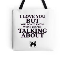 Moonrise Kingdom Quote - I love you but you don't know what you're talking about Tote Bag