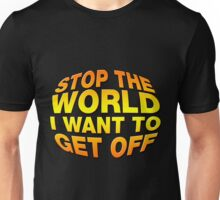 Stop The World I Want To Get Off Unisex T-Shirt