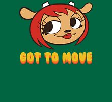 Got To Move! Unisex T-Shirt