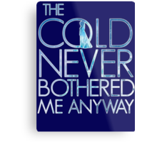 the cold never bothered me anyway Metal Print