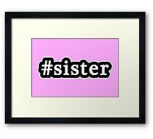 Sister - Hashtag - Black & White Framed Print