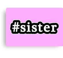 Sister - Hashtag - Black & White Canvas Print