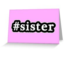 Sister - Hashtag - Black & White Greeting Card