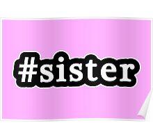 Sister - Hashtag - Black & White Poster