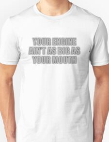 Your engine ain't as big as your mouth T-Shirt